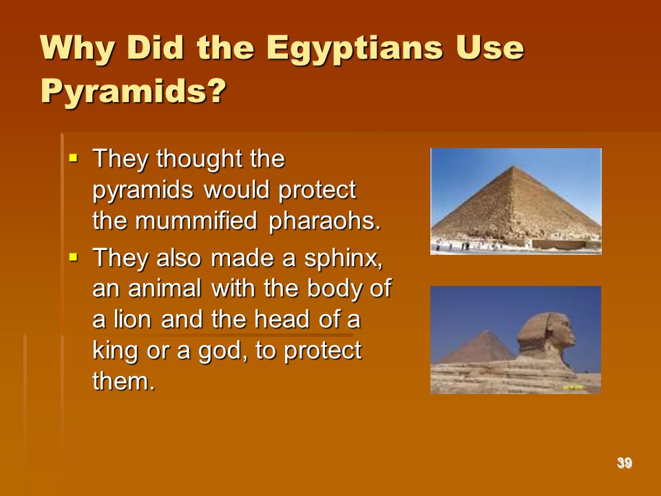 39 Why Did the Egyptians Use Pyramids.