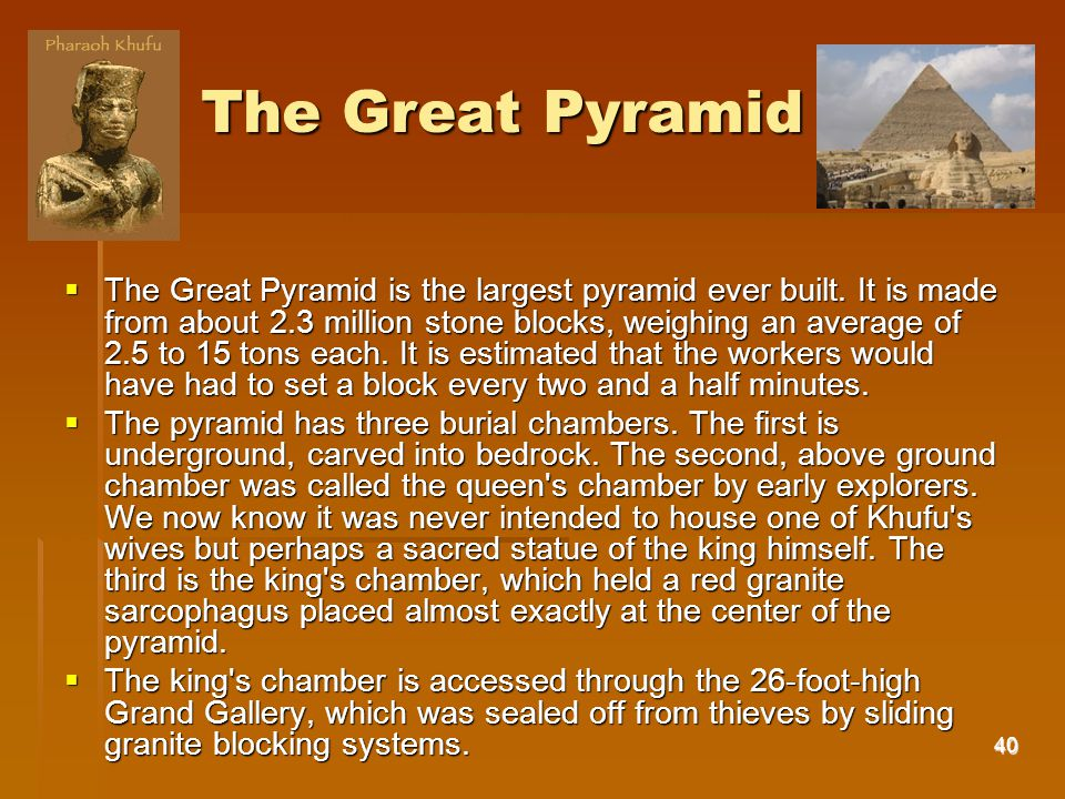 40 The Great Pyramid TTTThe Great Pyramid is the largest pyramid ever built.