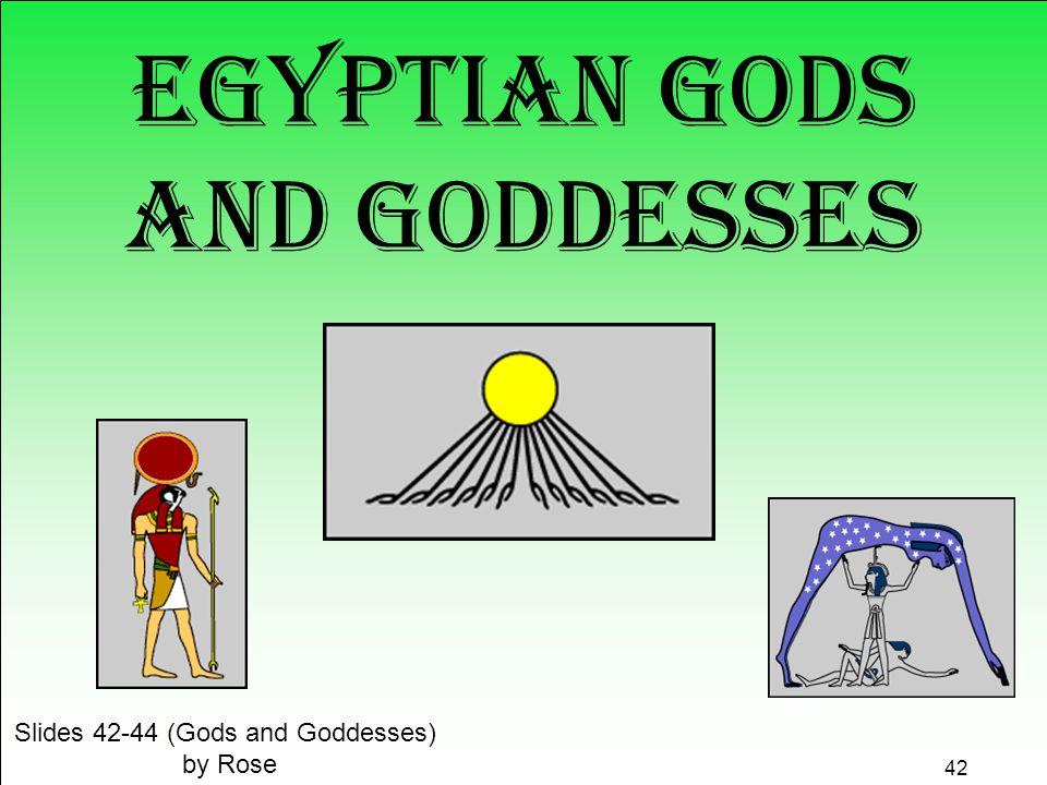42 Egyptian Gods and Goddesses Slides 42-44 (Gods and Goddesses) by Rose 42
