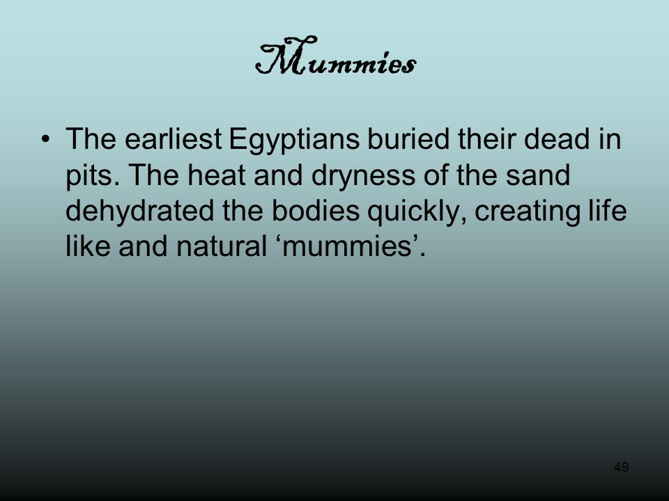 49 Mummies The earliest Egyptians buried their dead in pits.