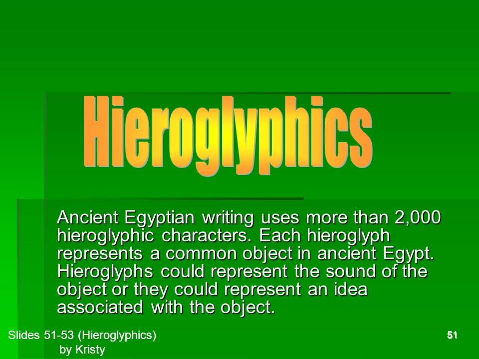 51 Ancient Egyptian writing uses more than 2,000 hieroglyphic characters.