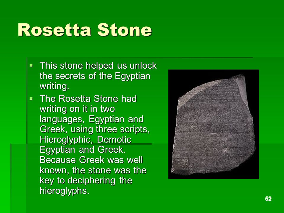 52 Rosetta Stone  This stone helped us unlock the secrets of the Egyptian writing.
