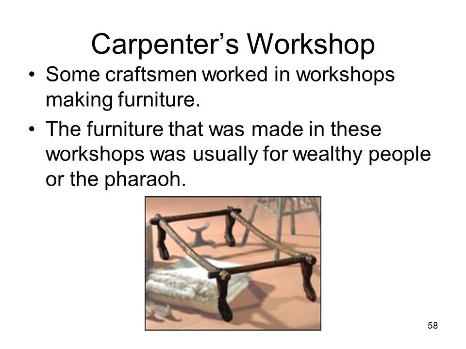 58 Carpenter's Workshop Some craftsmen worked in workshops making furniture.
