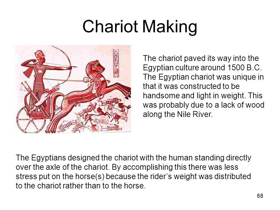 68 Chariot Making The chariot paved its way into the Egyptian culture around 1500 B.C.