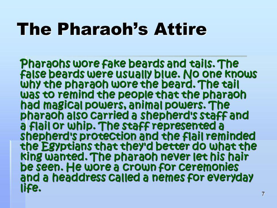 7 The Pharaoh's Attire Pharaohs wore fake beards and tails.