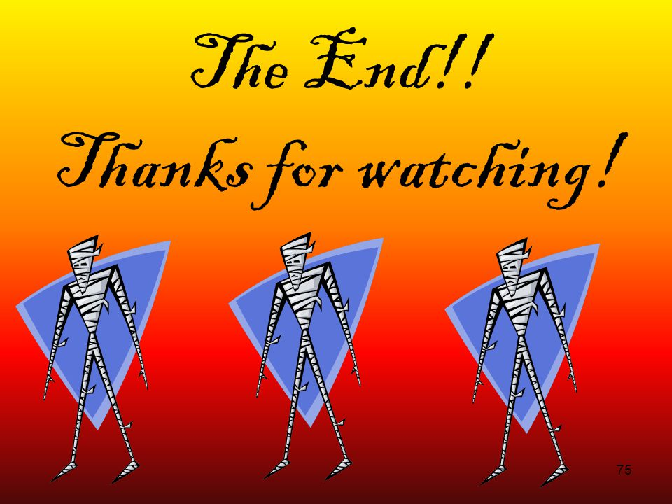 75 The End!! Thanks for watching!