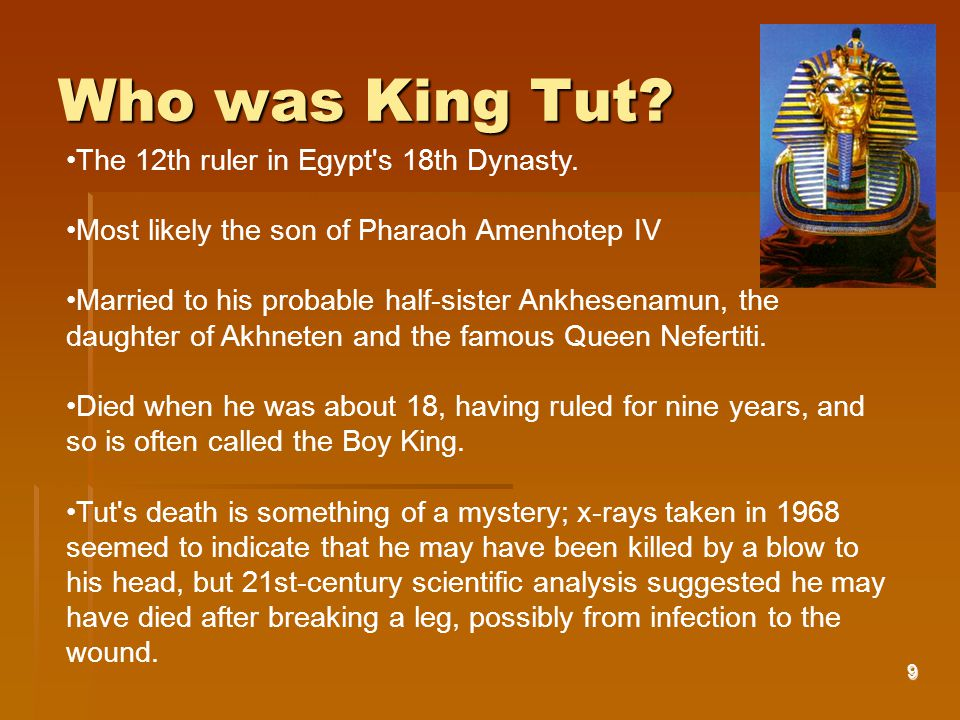 9 Who was King Tut. The 12th ruler in Egypt s 18th Dynasty.