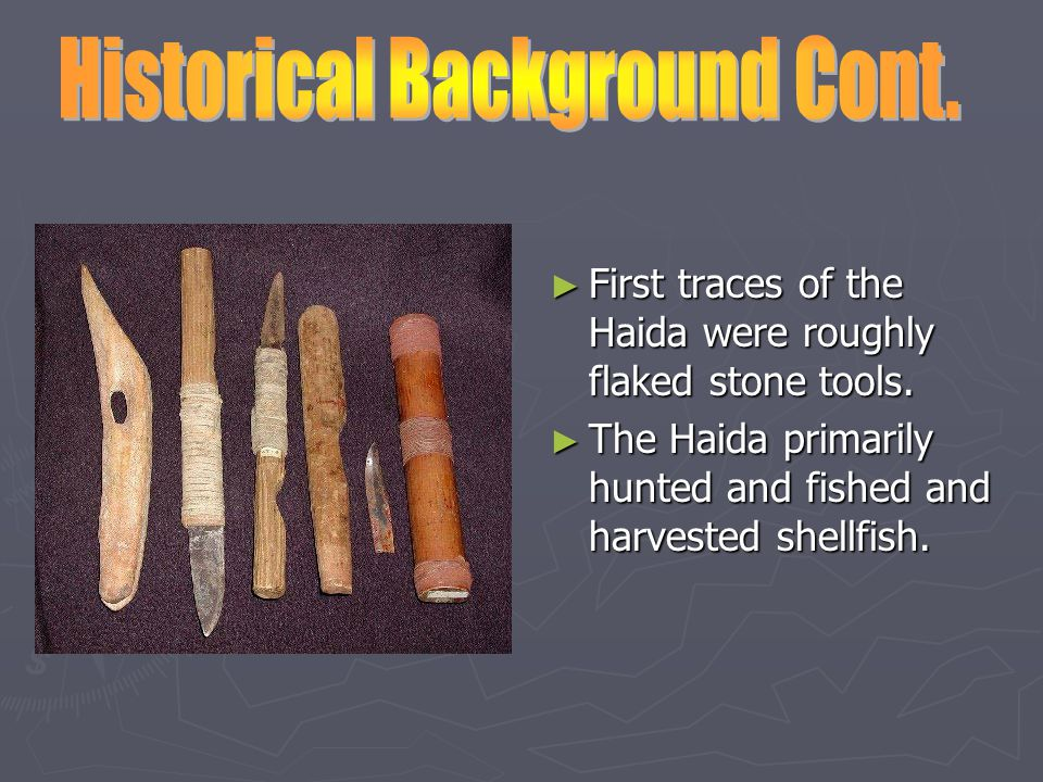 ► First traces of the Haida were roughly flaked stone tools.