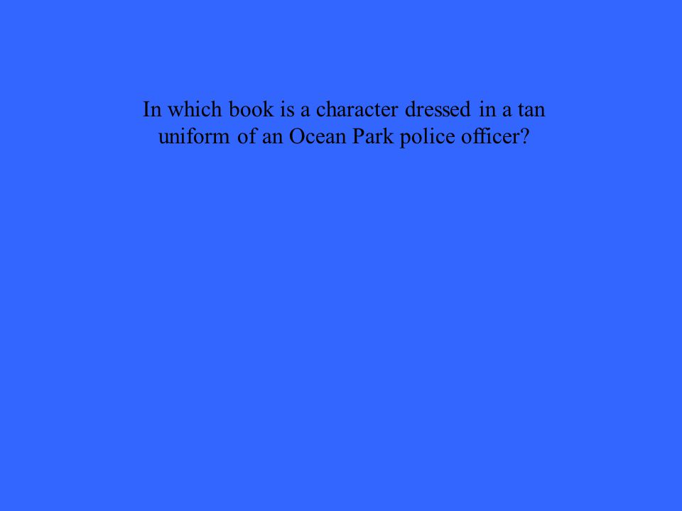 In which book is a character dressed in a tan uniform of an Ocean Park police officer?