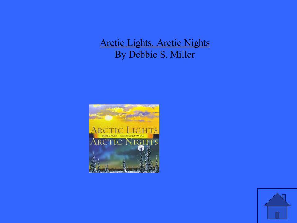 Arctic Lights, Arctic Nights By Debbie S. Miller