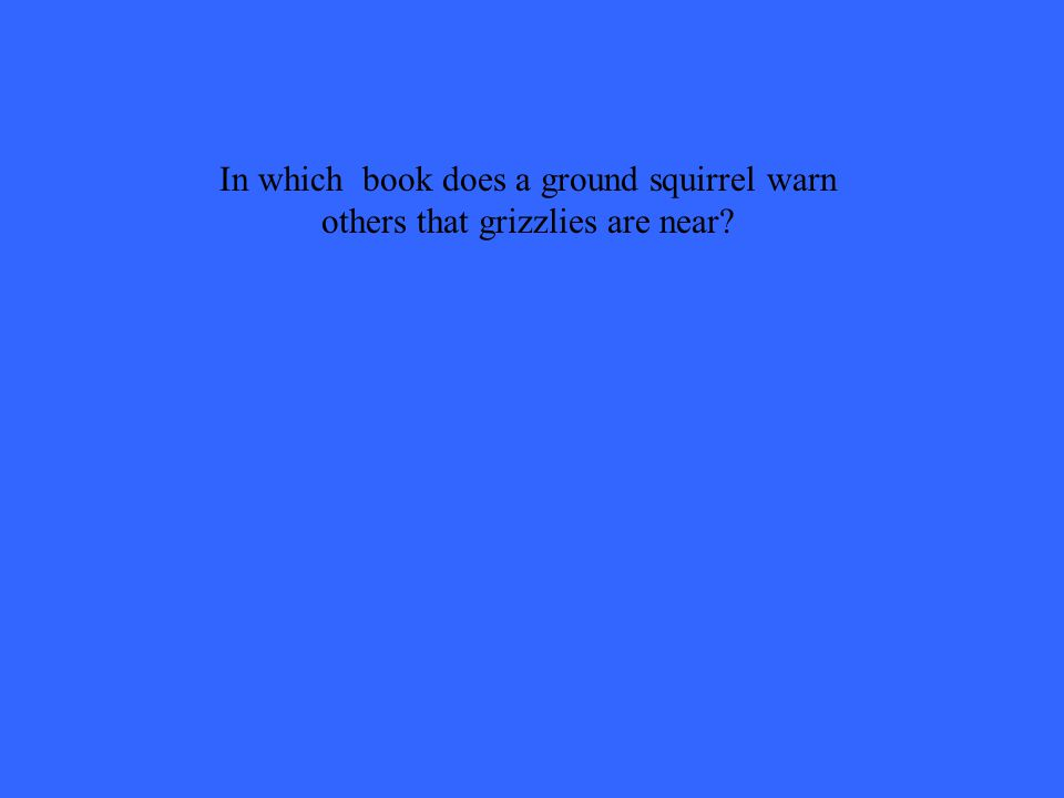 In which book does a ground squirrel warn others that grizzlies are near?