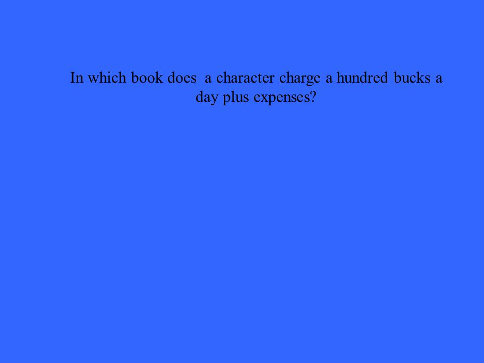 In which book does a character charge a hundred bucks a day plus expenses