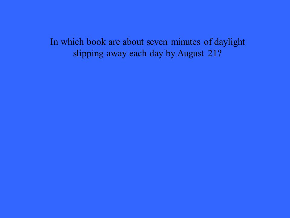 In which book are about seven minutes of daylight slipping away each day by August 21?