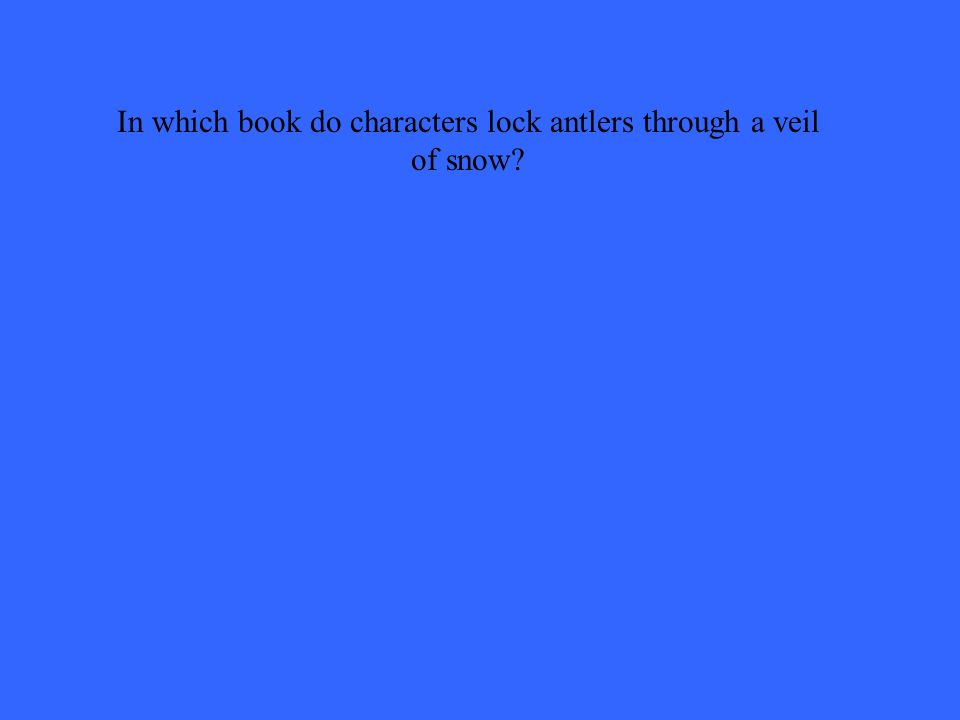 In which book do characters lock antlers through a veil of snow