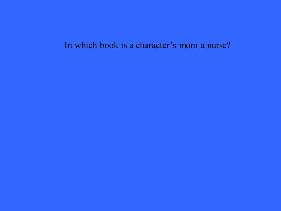 In which book is a character's mom a nurse?
