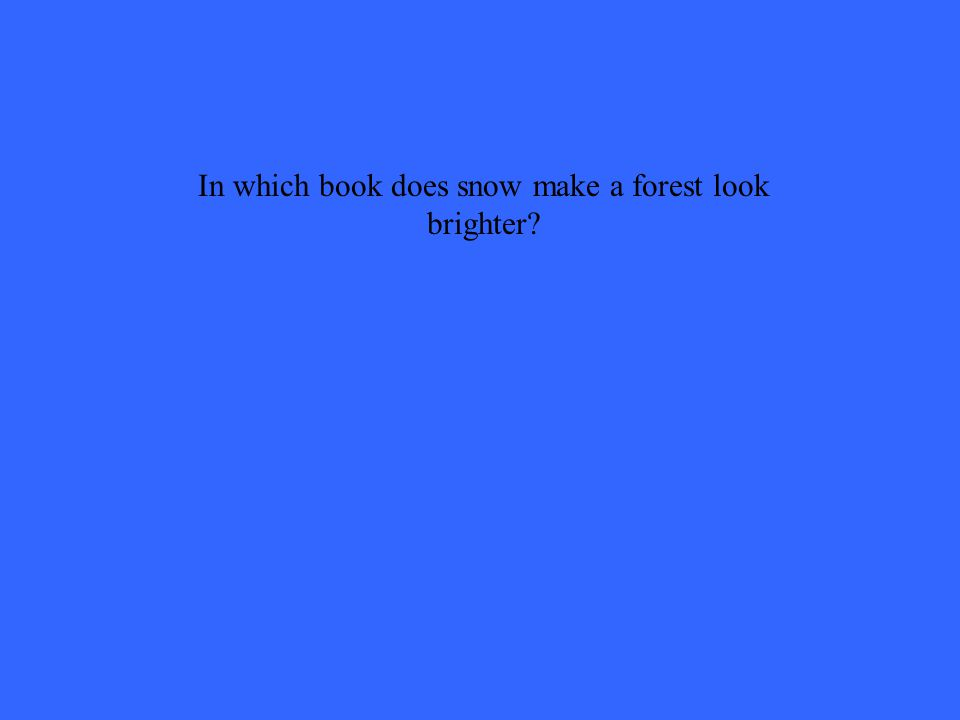 In which book does snow make a forest look brighter