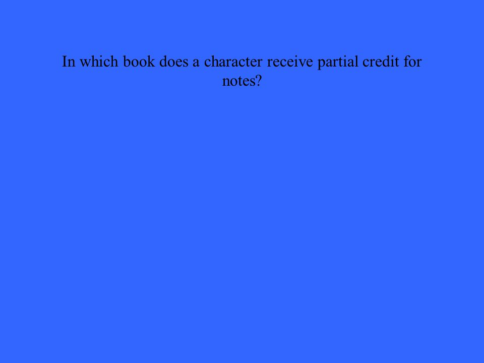 In which book does a character receive partial credit for notes?