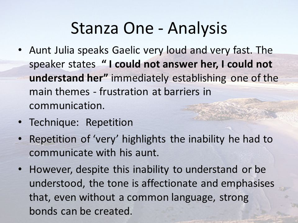 """Stanza One - Analysis Aunt Julia speaks Gaelic very loud and very fast. The speaker states """" I could not answer her, I could not understand her"""" immed"""