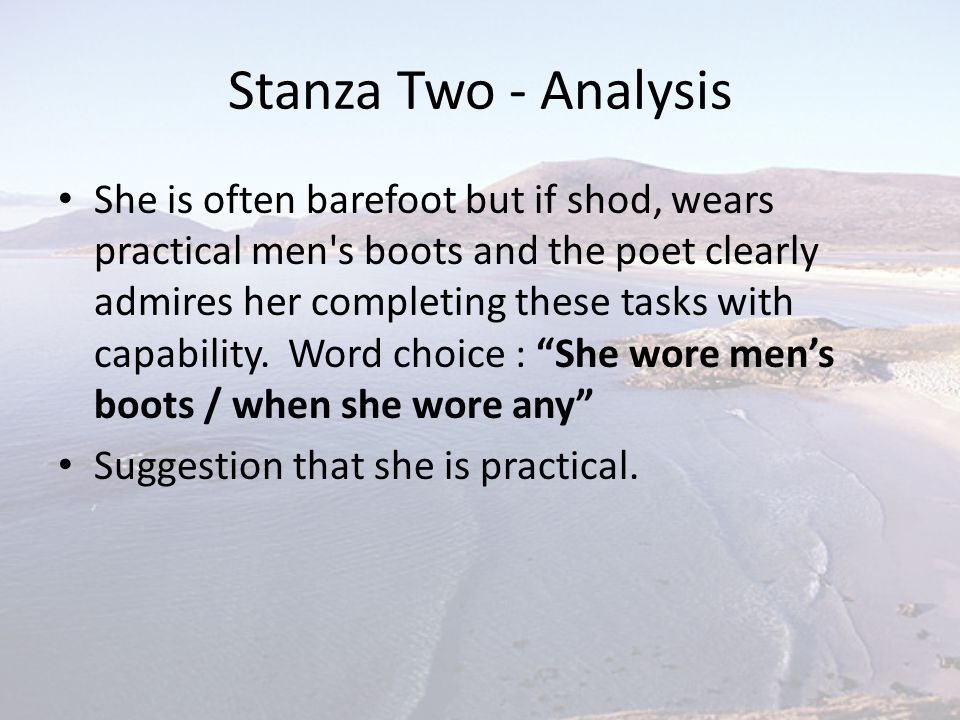 Stanza Two - Analysis She is often barefoot but if shod, wears practical men's boots and the poet clearly admires her completing these tasks with capa