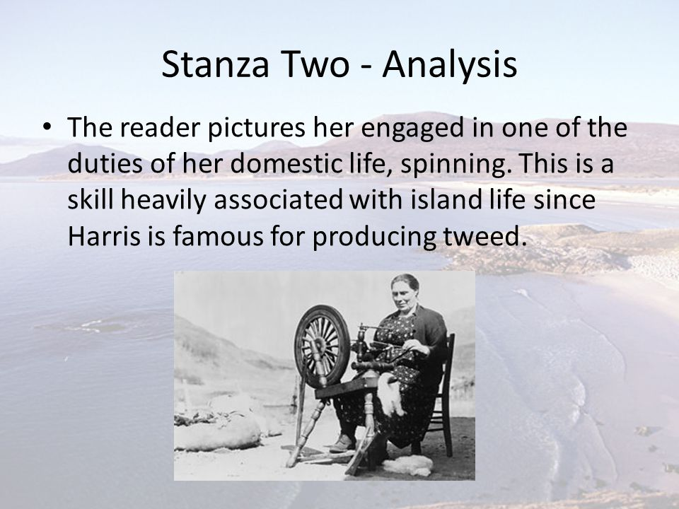 Stanza Two - Analysis The reader pictures her engaged in one of the duties of her domestic life, spinning. This is a skill heavily associated with isl