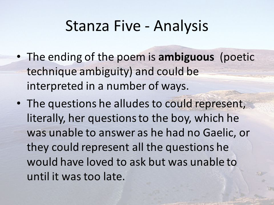 Stanza Five - Analysis The ending of the poem is ambiguous (poetic technique ambiguity) and could be interpreted in a number of ways. The questions he