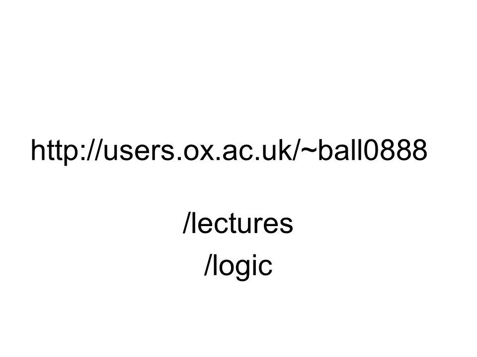 http://users.ox.ac.uk/~ball0888 /lectures /logic