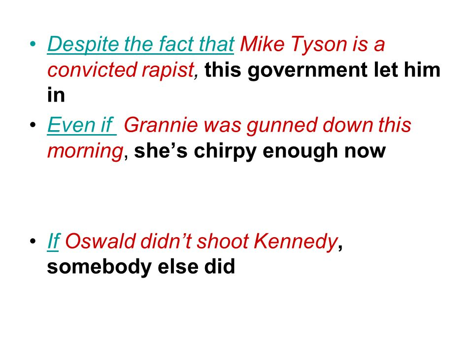 Despite the fact that Mike Tyson is a convicted rapist, this government let him in Even if Grannie was gunned down this morning, she's chirpy enough nowEven if If Oswald didn't shoot Kennedy, somebody else didIf