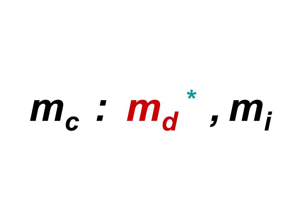 m c : m d *, m i
