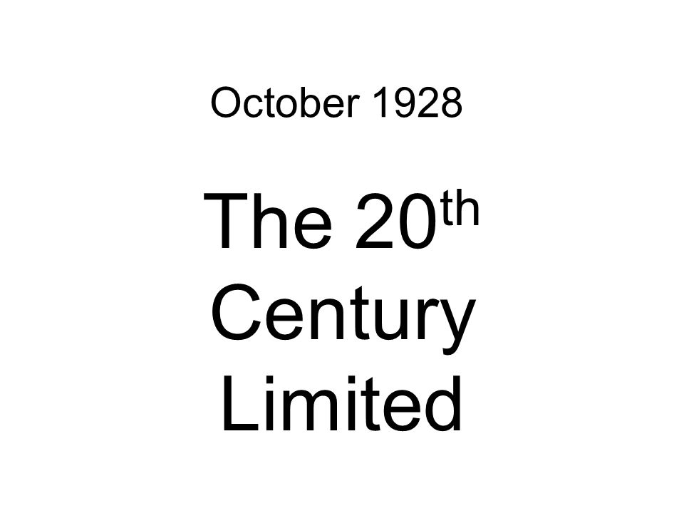 October 1928 The 20 th Century Limited
