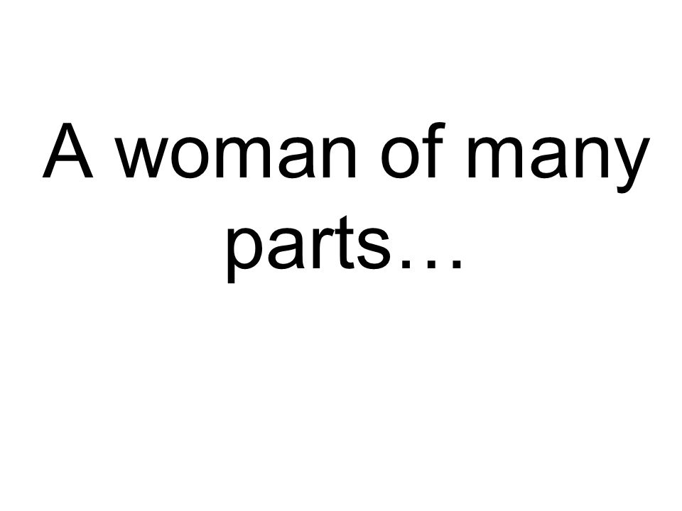 A woman of many parts…