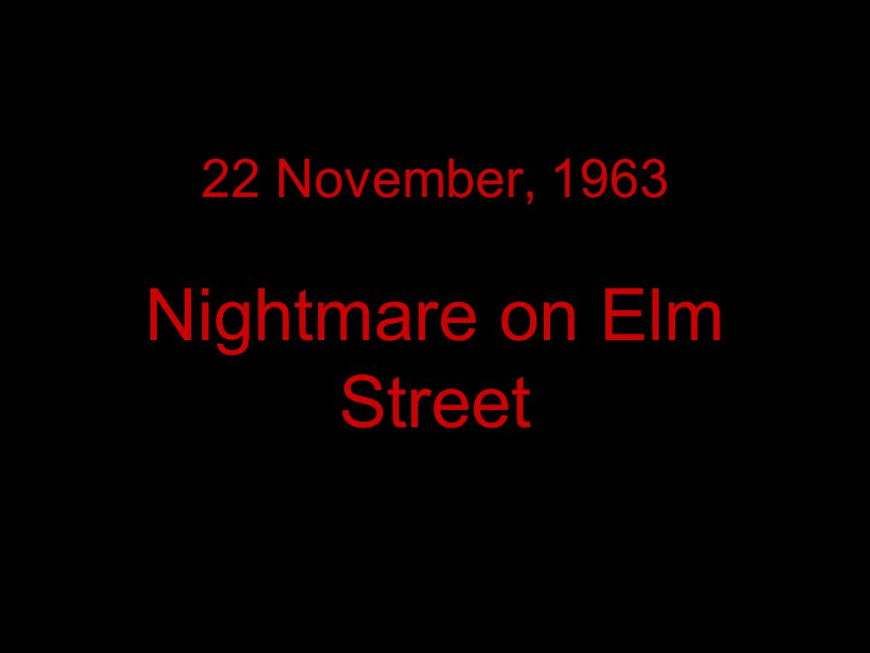 22 November, 1963 Nightmare on Elm Street