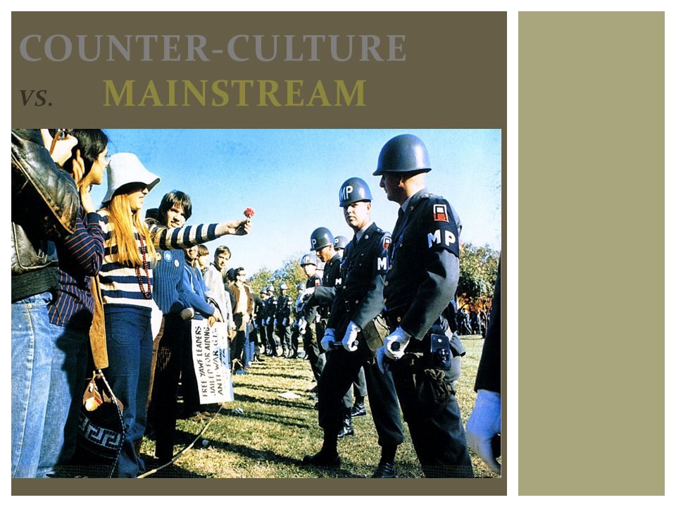 COUNTER-CULTURE VS. MAINSTREAM