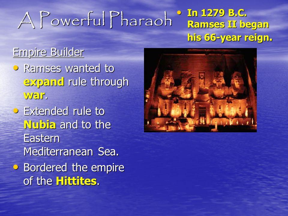 A Powerful Pharaoh In 1279 B.C. Ramses II began his 66-year reign. In 1279 B.C. Ramses II began his 66-year reign. Empire Builder Ramses wanted to exp