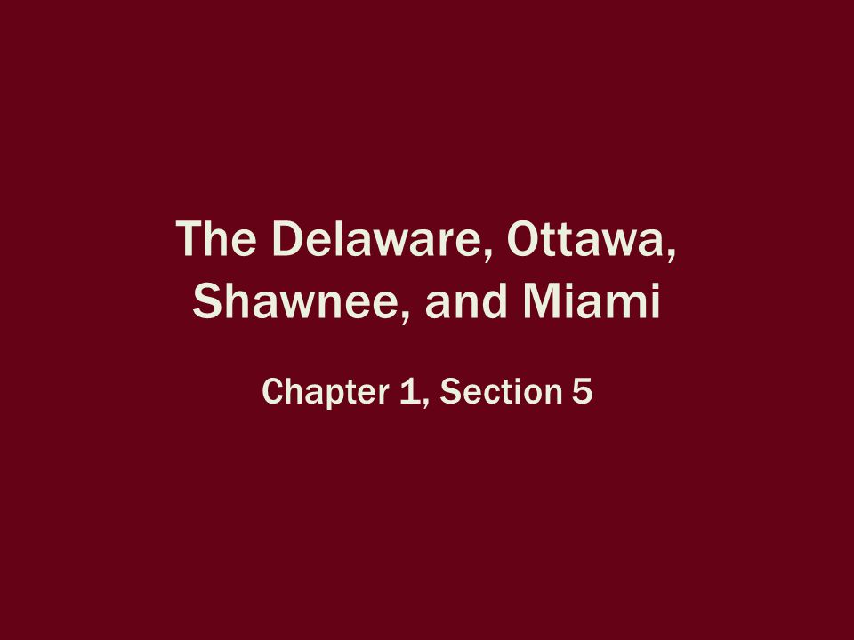 The Delaware, Ottawa, Shawnee, and Miami Chapter 1, Section 5