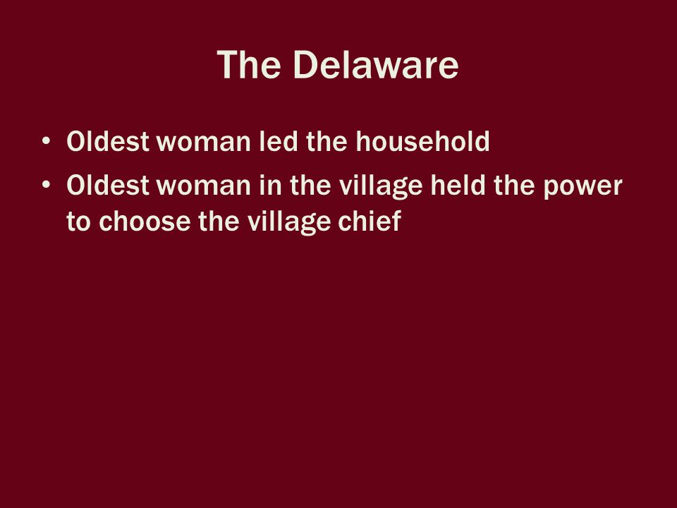 The Delaware Decorated their clothing with feathers, copper shells, and porcupine quills Wore deer-skin moccasins Algonquian people wore similar clothing – Most men wore leggings made from animal skins – Women wore blankets of their shoulders or long skirts – By mid-1700s, used European cloth or wool instead