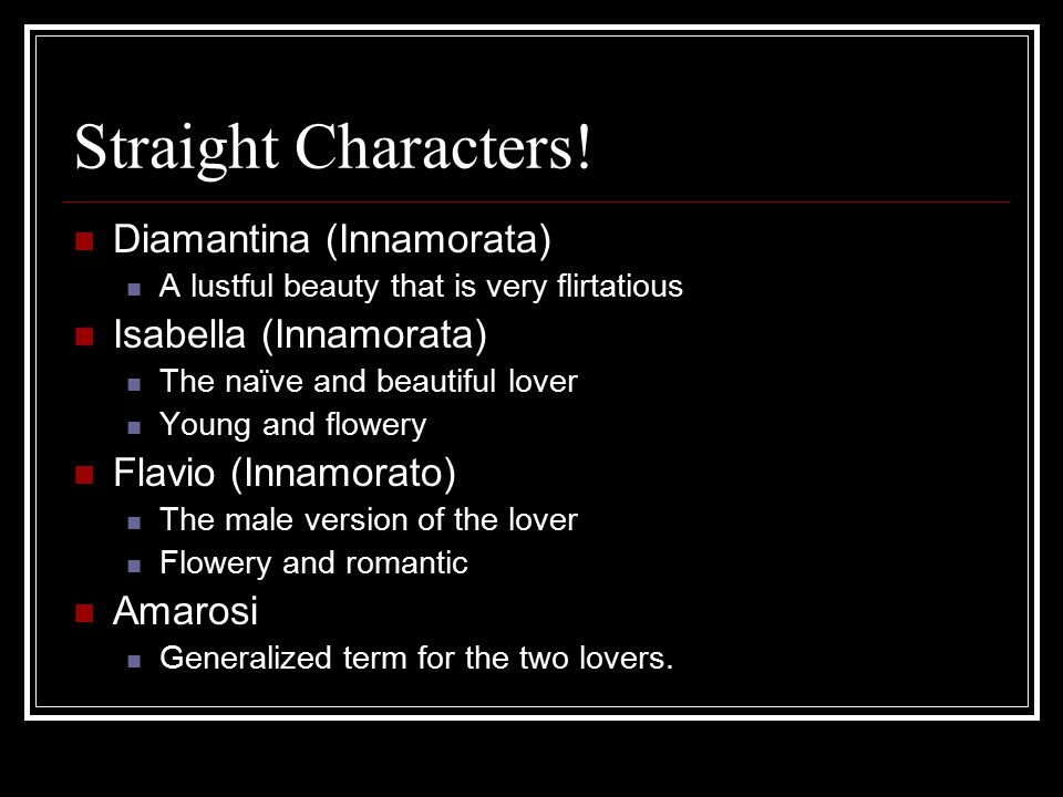 Straight Characters! Diamantina (Innamorata) A lustful beauty that is very flirtatious Isabella (Innamorata) The naïve and beautiful lover Young and f
