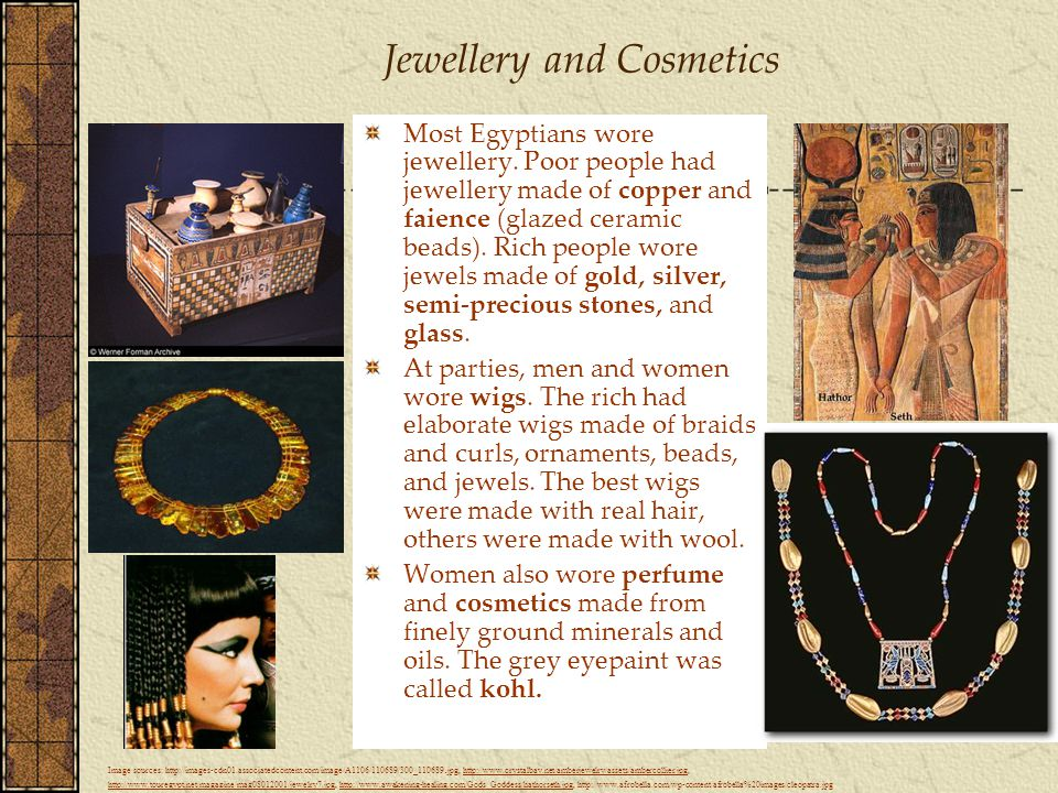 Jewellery and Cosmetics Most Egyptians wore jewellery.