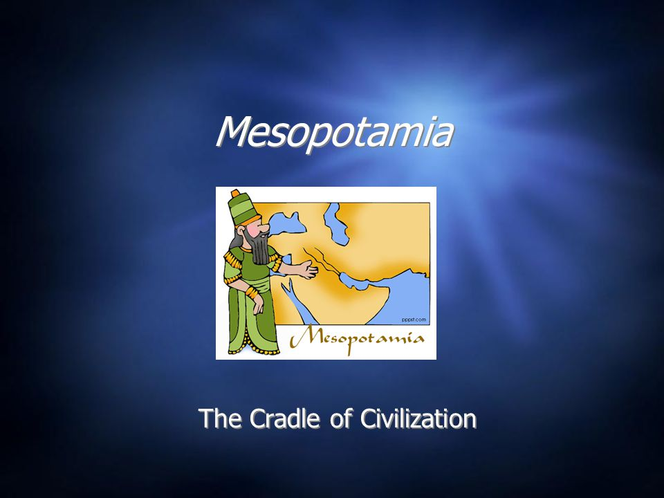 Mesopotamia The Cradle of Civilization