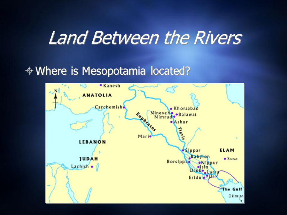 Land Between the Rivers  Where is Mesopotamia located