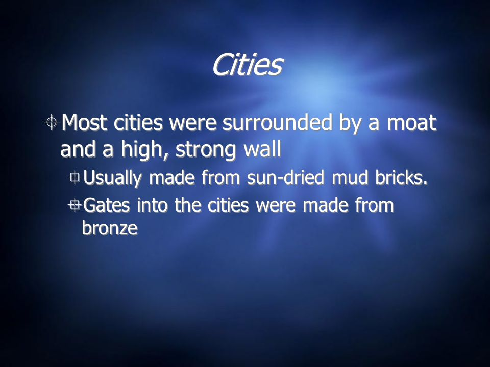 Cities  Most cities were surrounded by a moat and a high, strong wall  Usually made from sun-dried mud bricks.