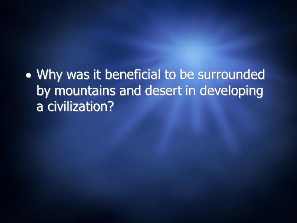  Why was it beneficial to be surrounded by mountains and desert in developing a civilization