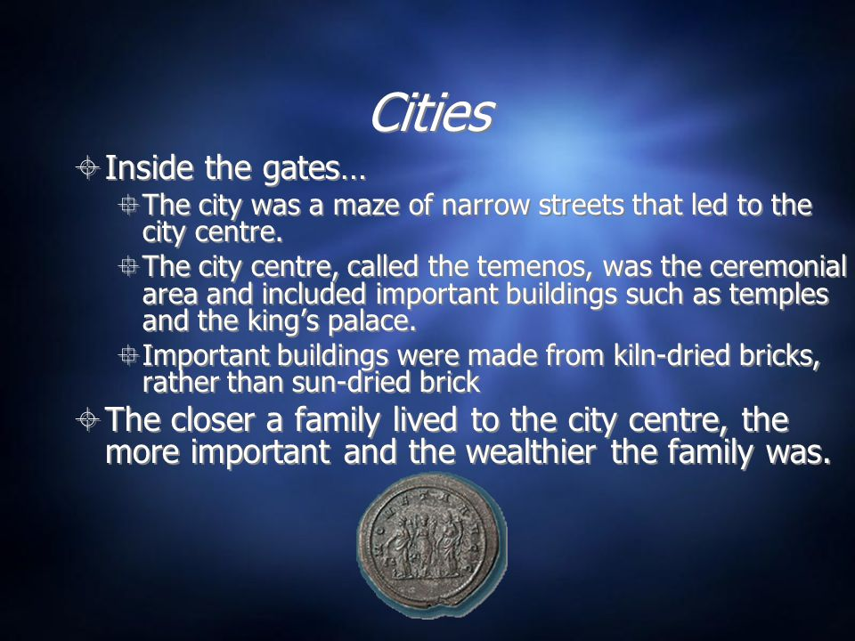 Cities  Inside the gates…  The city was a maze of narrow streets that led to the city centre.