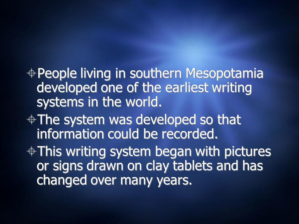  People living in southern Mesopotamia developed one of the earliest writing systems in the world.