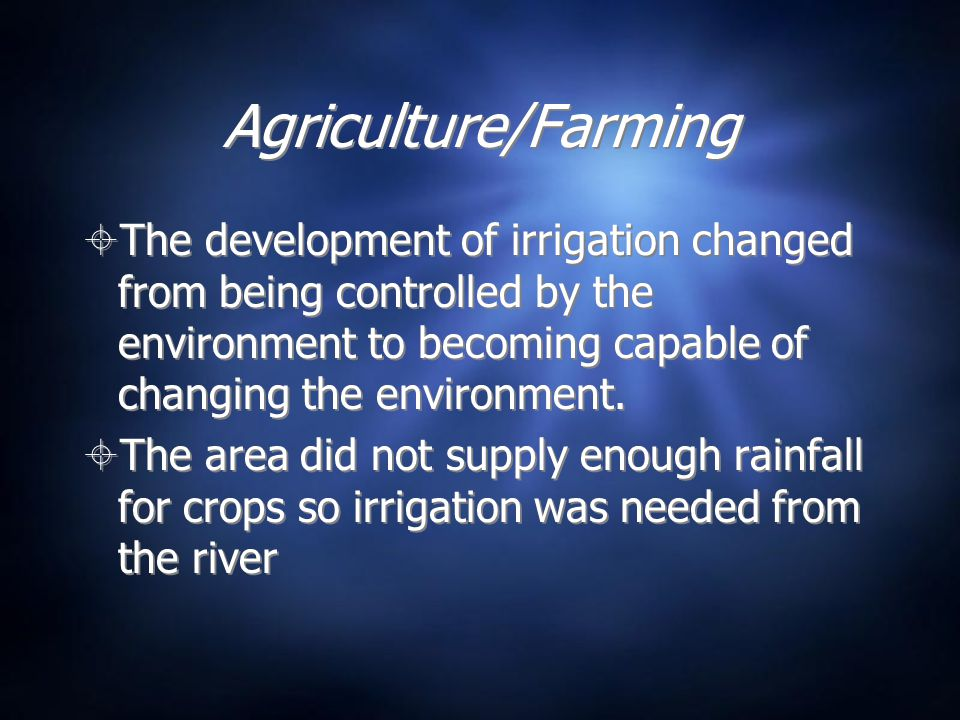 Agriculture/Farming  The development of irrigation changed from being controlled by the environment to becoming capable of changing the environment.