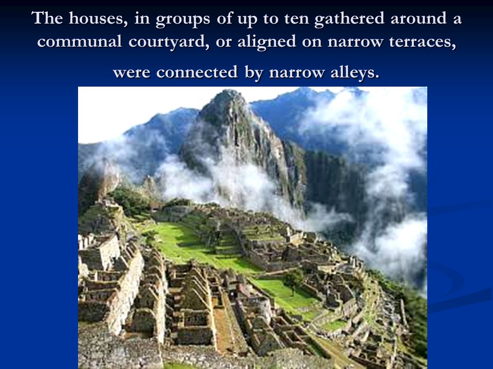 The houses, in groups of up to ten gathered around a communal courtyard, or aligned on narrow terraces, were connected by narrow alleys.
