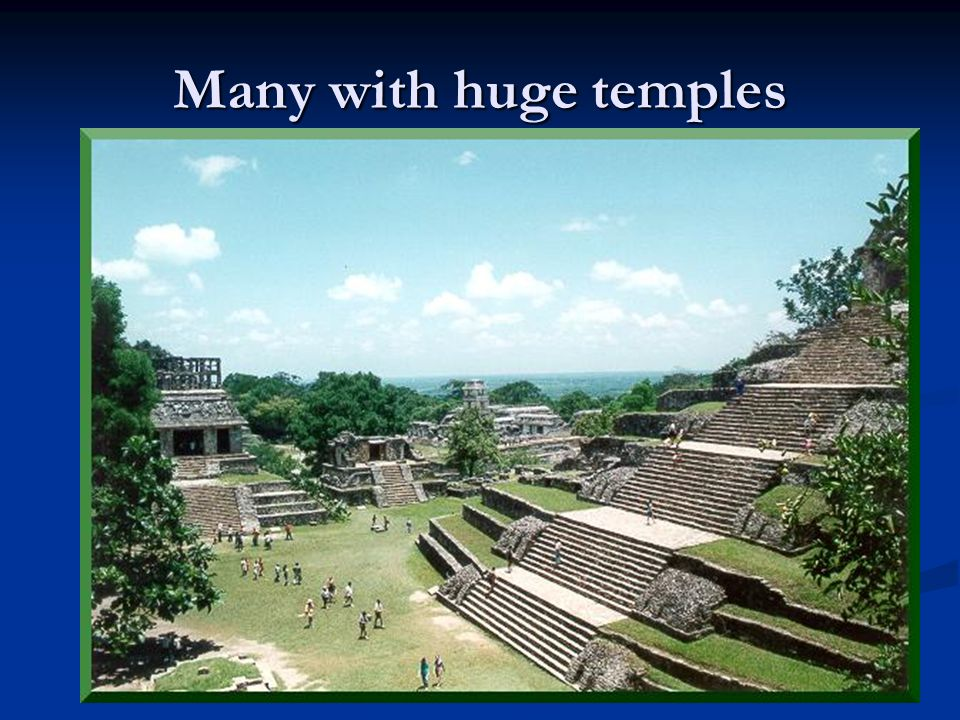 Many with huge temples