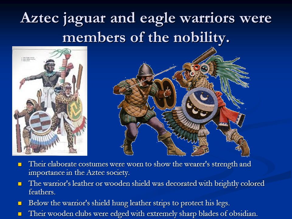 Aztec jaguar and eagle warriors were members of the nobility.