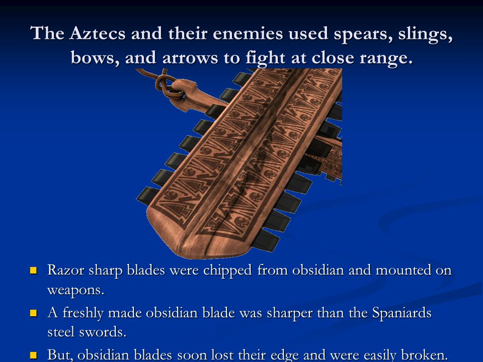 The Aztecs and their enemies used spears, slings, bows, and arrows to fight at close range.
