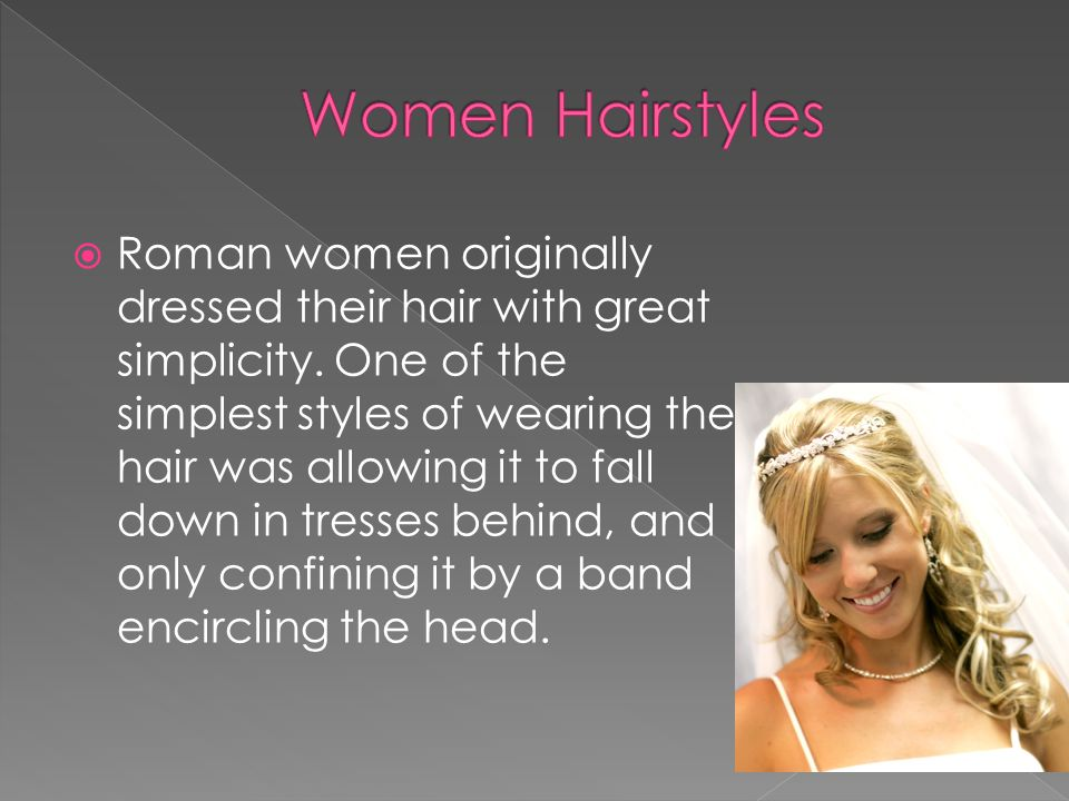  Simple hairstyles for married women changed during the reign of the Emperor Augustus when a variety of different and elaborate hairstyles came into fashion.