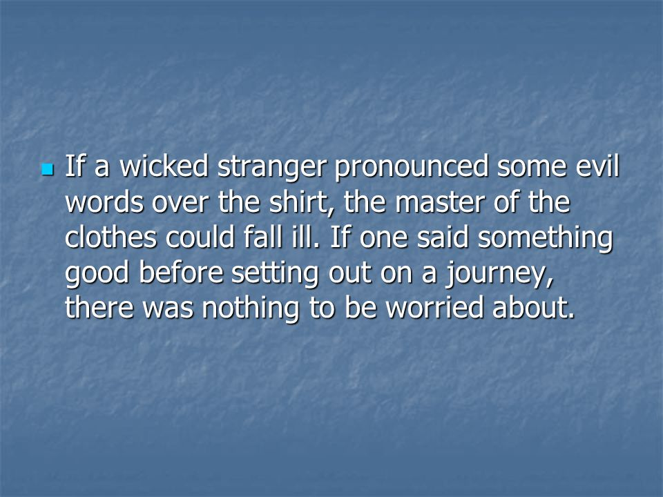 If a wicked stranger pronounced some evil words over the shirt, the master of the clothes could fall ill.